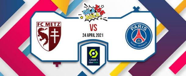 Prediksi Bola Jitu FC Metz vs Paris Saint Germain 24 April 2021